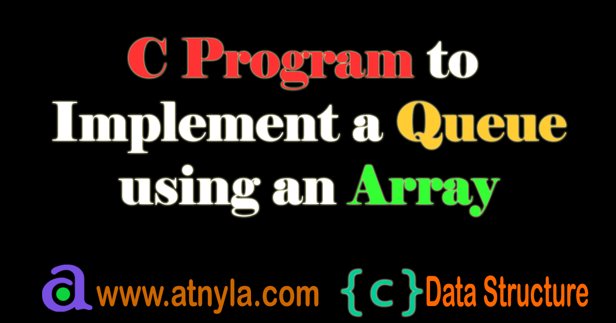 C Program to Implement a Queue using an Array