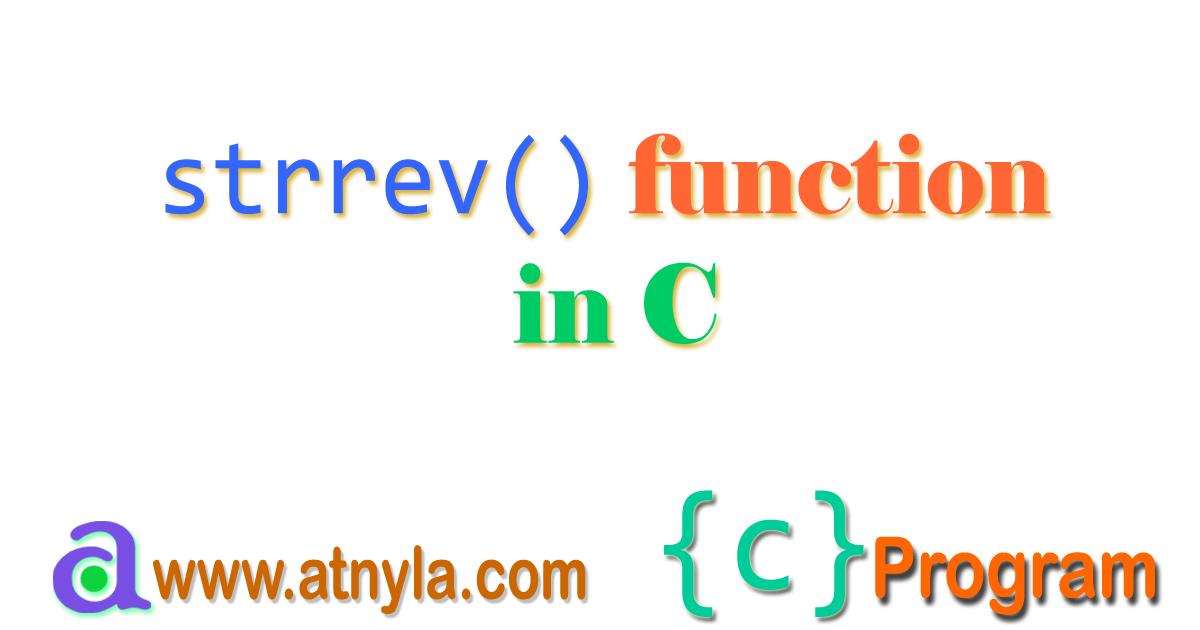 strrev() function in C Programming Language | atnyla