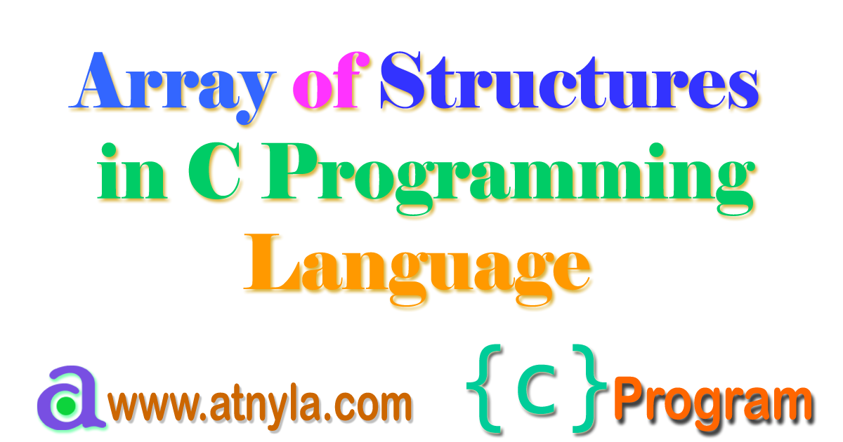 Array of Structures in C Programming Language | atnyla